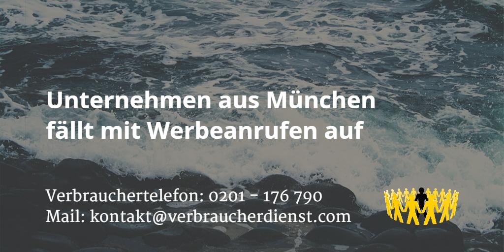 Unternehmen aus München fällt mit Werbeanrufen auf
