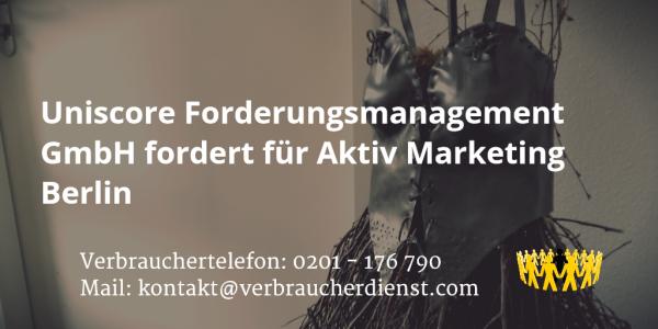 Beitragsbild: Uniscore Forderungsmanagement GmbH fordert für Aktiv Marketing Berlin