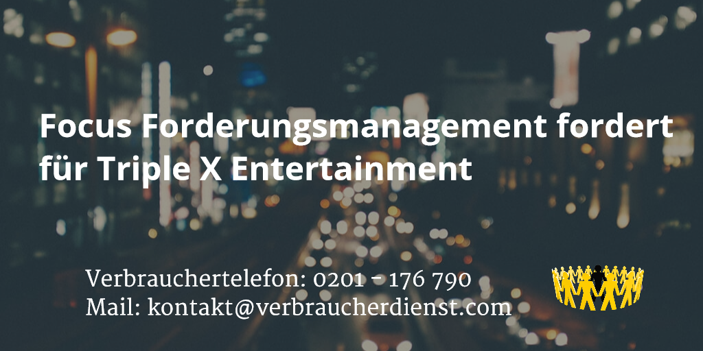 Beitragsbild: Focus Forderungsmanagement fordert für Triple X Entertainment