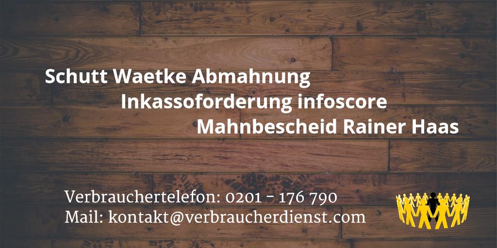 Beitragsbild: Schutt Waetke Abmahnung - Inkassoforderung infoscore - Mahnbescheid Rainer Haas