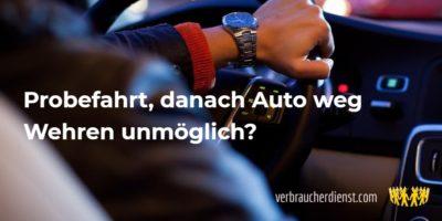 Titel: Probefahrt, danach Auto weg - wehren unmöglich?