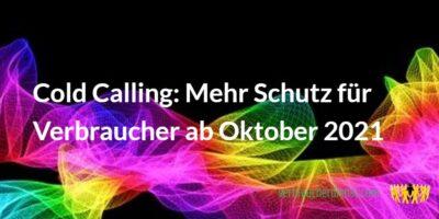 TItel: Cold Calling: Mehr Schutz für Verbraucher ab dem Oktober 2021